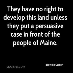 Brownie Carson - They have no right to develop this land unless they put a persuasive case in front of the people of Maine.