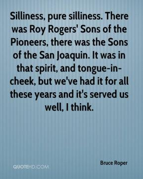 Bruce Roper - Silliness, pure silliness. There was Roy Rogers' Sons of the Pioneers, there was the Sons of the San Joaquin. It was in that spirit, and tongue-in-cheek, but we've had it for all these years and it's served us well, I think.
