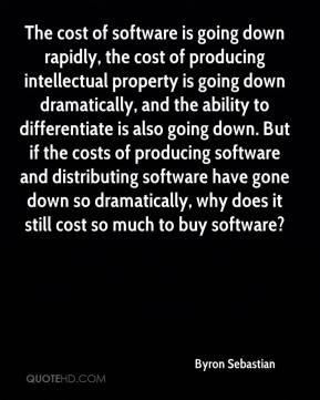 Byron Sebastian - The cost of software is going down rapidly, the cost of producing intellectual property is going down dramatically, and the ability to differentiate is also going down. But if the costs of producing software and distributing software have gone down so dramatically, why does it still cost so much to buy software?