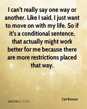 Cari Benson - I can't really say one way or another. Like I said, I just want to move on with my life. So if it's a conditional sentence, that actually might work better for me because there are more restrictions placed that way.