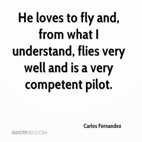 Carlos Fernandez - He loves to fly and, from what I understand, flies very well and is a very competent pilot.