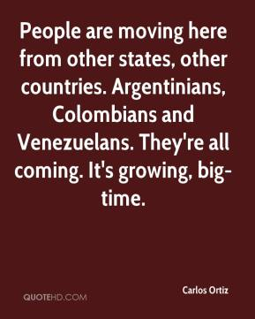Carlos Ortiz - People are moving here from other states, other countries. Argentinians, Colombians and Venezuelans. They're all coming. It's growing, big-time.