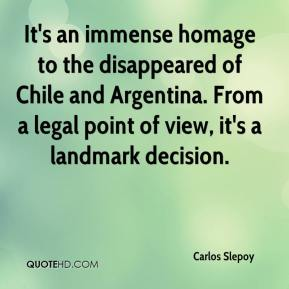 It's an immense homage to the disappeared of Chile and Argentina. From a legal point of view, it's a landmark decision.