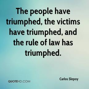 Carlos Slepoy - The people have triumphed, the victims have triumphed, and the rule of law has triumphed.