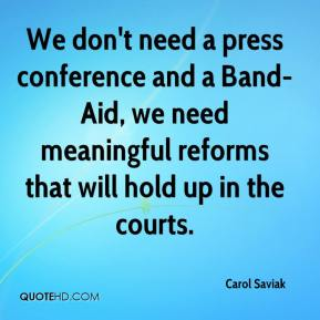 Carol Saviak - We don't need a press conference and a Band-Aid, we need meaningful reforms that will hold up in the courts.
