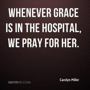 Whenever Grace is in the hospital, we pray for her.