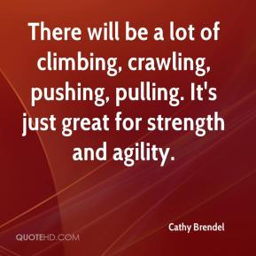 Cathy Brendel - There will be a lot of climbing, crawling, pushing, pulling. It's just great for strength and agility.