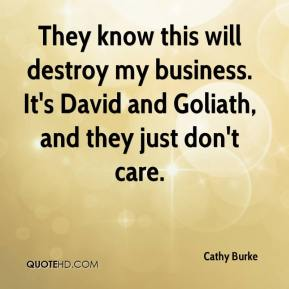 Cathy Burke - They know this will destroy my business. It's David and Goliath, and they just don't care.