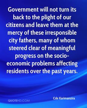 Cde Karimanzira - Government will not turn its back to the plight of our citizens and leave them at the mercy of these irresponsible city fathers, many of whom steered clear of meaningful progress on the socio-economic problems affecting residents over the past years.