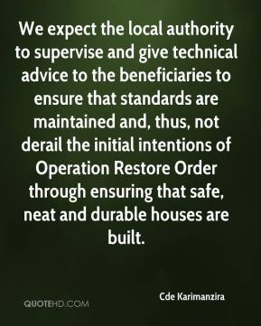 Cde Karimanzira - We expect the local authority to supervise and give technical advice to the beneficiaries to ensure that standards are maintained and, thus, not derail the initial intentions of Operation Restore Order through ensuring that safe, neat and durable houses are built.