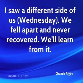 Chanda Rigby - I saw a different side of us (Wednesday). We fell apart and never recovered. We'll learn from it.