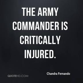 Chandra Fernando - The army commander is critically injured.