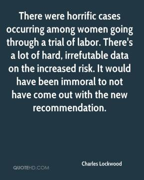 There were horrific cases occurring among women going through a trial of labor. There's a lot of hard, irrefutable data on the increased risk. It would have been immoral to not have come out with the new recommendation.