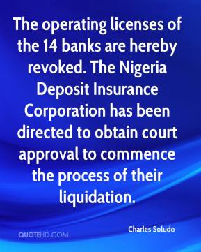 Charles Soludo - The operating licenses of the 14 banks are hereby revoked. The Nigeria Deposit Insurance Corporation has been directed to obtain court approval to commence the process of their liquidation.