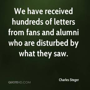 Charles Steger - We have received hundreds of letters from fans and alumni who are disturbed by what they saw.