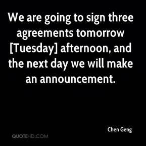 Chen Geng - We are going to sign three agreements tomorrow [Tuesday] afternoon, and the next day we will make an announcement.