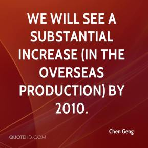 Chen Geng - We will see a substantial increase (in the overseas production) by 2010.