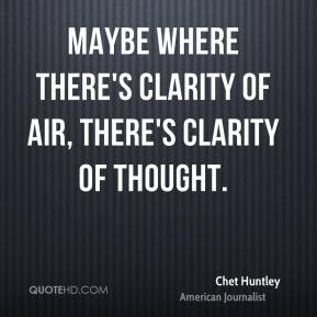 Maybe where there's clarity of air, there's clarity of thought.