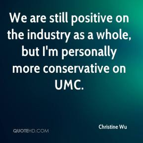Christine Wu - We are still positive on the industry as a whole, but I'm personally more conservative on UMC.
