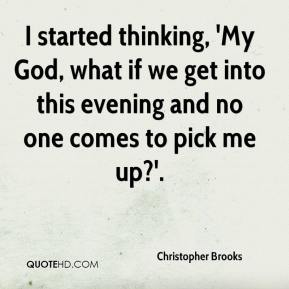 I started thinking, 'My God, what if we get into this evening and no one comes to pick me up?'.