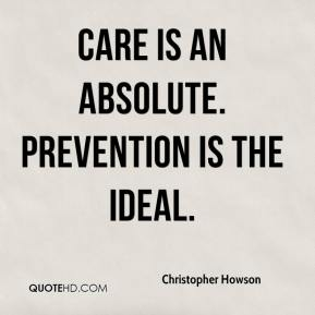 Christopher Howson - Care is an absolute. Prevention is the ideal.