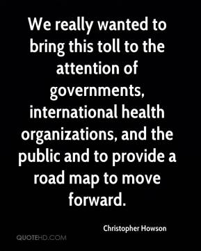 Christopher Howson - We really wanted to bring this toll to the attention of governments, international health organizations, and the public and to provide a road map to move forward.