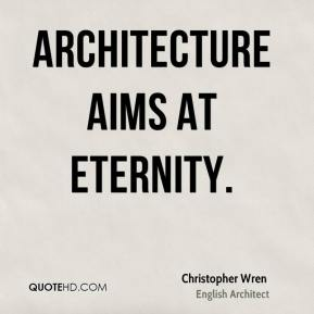 Architecture aims at Eternity.