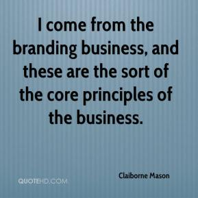 Claiborne Mason - I come from the branding business, and these are the sort of the core principles of the business.