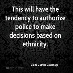 This will have the tendency to authorize police to make decisions based on ethnicity.