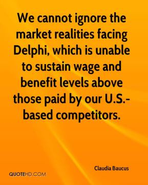 Claudia Baucus - We cannot ignore the market realities facing Delphi, which is unable to sustain wage and benefit levels above those paid by our U.S.-based competitors.