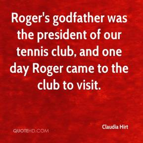 Claudia Hirt - Roger's godfather was the president of our tennis club, and one day Roger came to the club to visit.