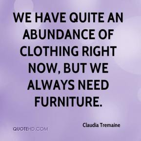 Claudia Tremaine - We have quite an abundance of clothing right now, but we always need furniture.