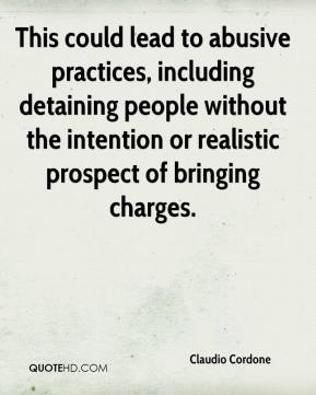 This could lead to abusive practices, including detaining people without the intention or realistic prospect of bringing charges.