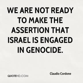 We are not ready to make the assertion that Israel is engaged in genocide.