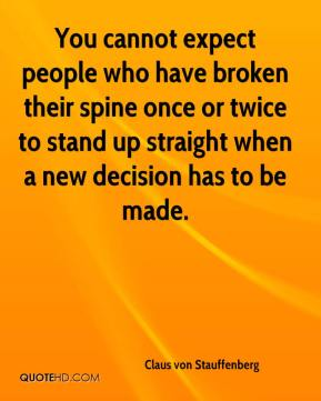 You cannot expect people who have broken their spine once or twice to stand up straight when a new decision has to be made.
