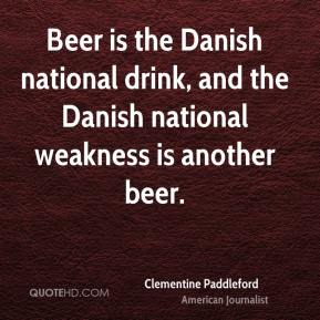 Beer is the Danish national drink, and the Danish national weakness is another beer.