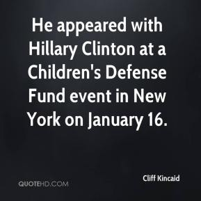 Cliff Kincaid - He appeared with Hillary Clinton at a Children's Defense Fund event in New York on January 16.