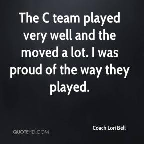 Coach Lori Bell - The C team played very well and the moved a lot. I was proud of the way they played.