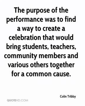 The purpose of the performance was to find a way to create a celebration that would bring students, teachers, community members and various others together for a common cause.