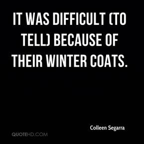 Colleen Segarra - It was difficult (to tell) because of their winter coats.