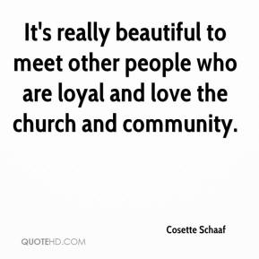 Cosette Schaaf - It's really beautiful to meet other people who are loyal and love the church and community.