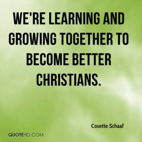 Cosette Schaaf - We're learning and growing together to become better Christians.