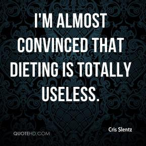 Cris Slentz - I'm almost convinced that dieting is totally useless.
