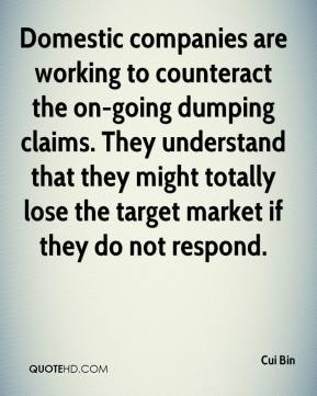 Cui Bin - Domestic companies are working to counteract the on-going dumping claims. They understand that they might totally lose the target market if they do not respond.