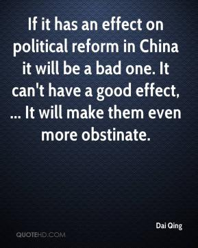 Dai Qing - If it has an effect on political reform in China it will be a bad one. It can't have a good effect, ... It will make them even more obstinate.