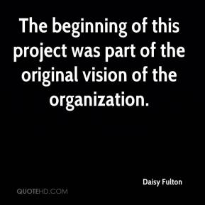 Daisy Fulton - The beginning of this project was part of the original vision of the organization.