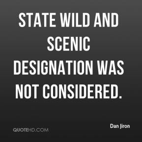 Dan Jiron - State wild and scenic designation was not considered.