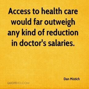Dan Mistich - Access to health care would far outweigh any kind of reduction in doctor's salaries.