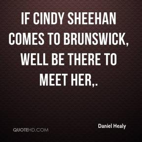 If Cindy Sheehan comes to Brunswick, well be there to meet her.