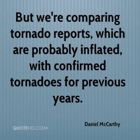 Daniel McCarthy - But we're comparing tornado reports, which are probably inflated, with confirmed tornadoes for previous years.